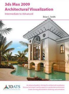 Contributing authors: Brian L. Smith 3ds Max 2009 Architectural Visualization - Intermediate to Advanced
